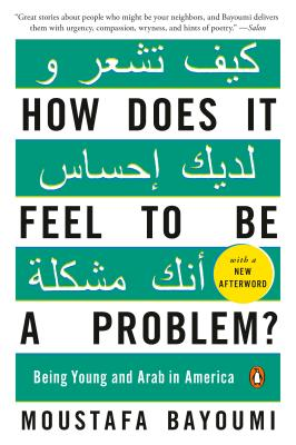 How Does It Feel to Be a Problem?: Being Young and Arab in America - Bayoumi, Moustafa