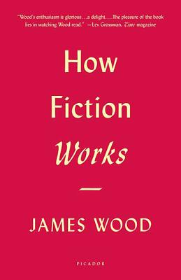 How Fiction Works - Wood, James
