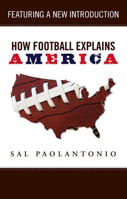 How Football Explains America - Paolantonio, Sal