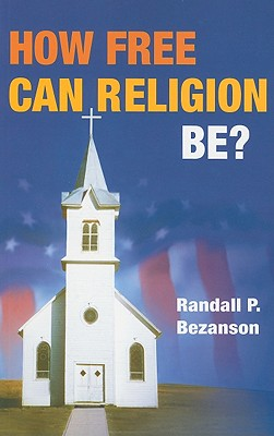 How Free Can Religion Be? - Bezanson, Randall P