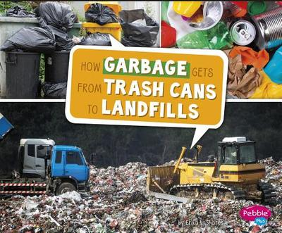 How Garbage Gets from Trash Cans to Landfills - Shores, Erika L