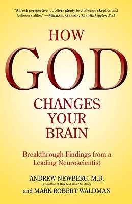 How God Changes Your Brain: Breakthrough Findings from a Leading Neuroscientist - Newberg, Andrew, Dr., and Waldman, Mark Robert
