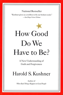 How Good Do We Have to Be?: A New Understanding of Guilt and Forgiveness - Kushner, Harold S, Rabbi