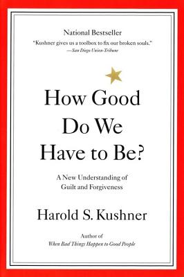 How Good Do We Have to Be?: A New Understanding of Guilt and Forgiveness - Kushner, Harold