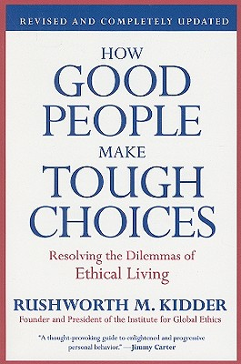 How Good People Make Tough Choices: Resolving the Dilemmas of Ethical Living - Kidder, Rushworth M