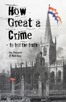 How Great a Crime - to tell the truth: The story of Joseph Gales and the Sheffield Register - Kay, Steven, and Kay, Neil