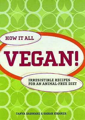 How it All Vegan!: Irresistible Recipes for an Animal Free Diet - Barnard, Tanya, and Kramer, Sarah