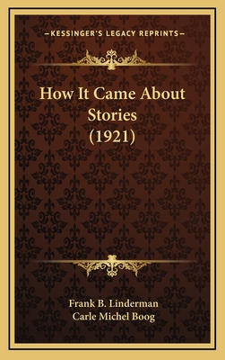 How It Came about Stories (1921) - Linderman, Frank B, and Boog, Carle Michel (Illustrator)