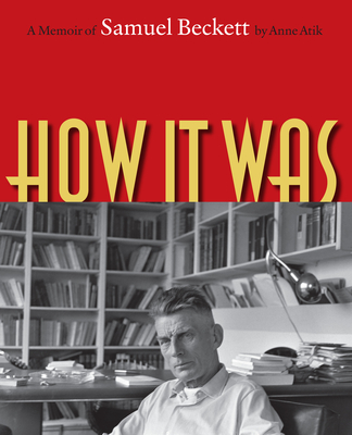 How It Was: A Memoir of Samuel Beckett - Atik, Anne
