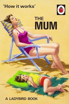 How It Works: The Mum - Hazeley, Jason, and Morris, Joel