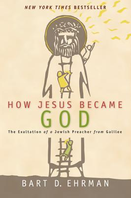 How Jesus Became God: The Exaltation of a Jewish Preacher from Galilee - Ehrman, Bart D