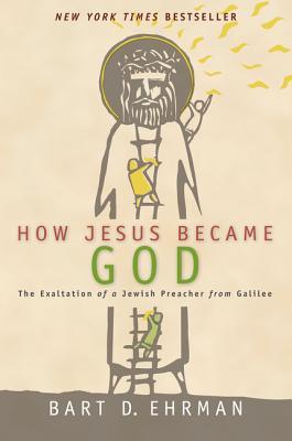How Jesus Became God - Ehrman, Bart D