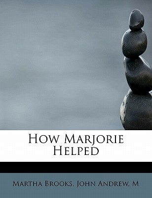 How Marjorie Helped - Brooks, Martha, and Andrew, John