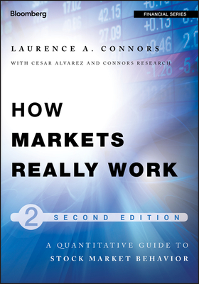 How Markets Really Work: A Quantitative Guide to Stock Market Behavior - Connors, Larry, and Alvarez, Cesar, and Connors Research