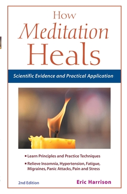 How Meditation Heals: Scientific Evidence and Practical Application - Harrison, Eric