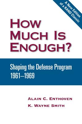 How Much Is Enough?: Shaping the Defense Program 1961-1969 - Enthoven, Alain C, and Smith, K Wayne