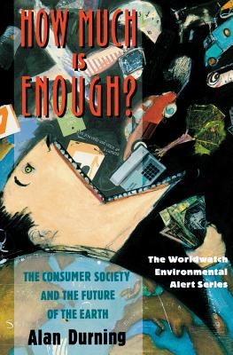 How Much Is Enough?: The Consumer Society and the Future of the Earth - Durning, Alan