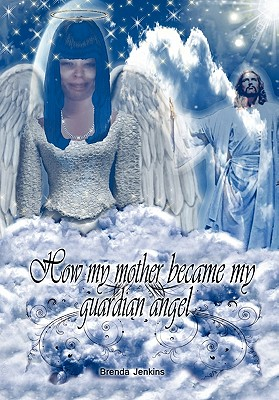 How My Mother Became My Guardian Angel - Jenkins, Brenda