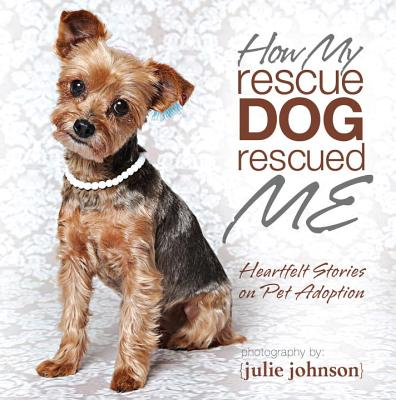 How My Rescue Dog Rescued Me - Johnsone, Julie