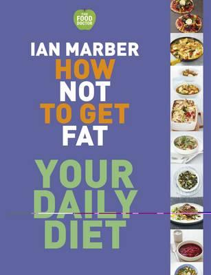 How Not to Get Fat - Your Daily Diet - Marber, Ian