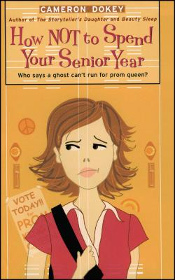 How Not to Spend Your Senior Year - Dokey, Cameron