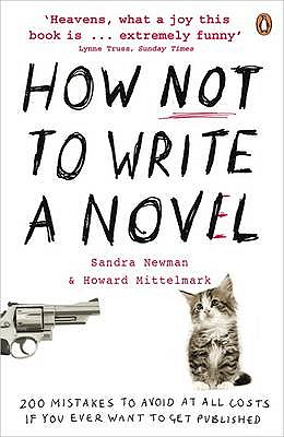 How NOT to Write a Novel: 200 Mistakes to avoid at All Costs if You Ever Want to Get Published - Mittelmark, Howard, and Newman, Sandra