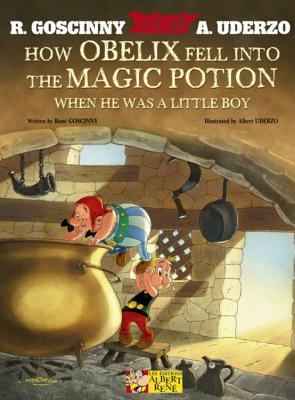How Obelix Fell Into the Magic Potion When He Was a Little Boy - Goscinny, Rene, and Uderzo, Albert