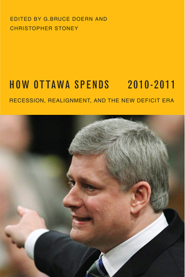 How Ottawa Spends: Recession, Realignment, and the New Deficit Era - Doern, G Bruce, and Stoney, Christopher