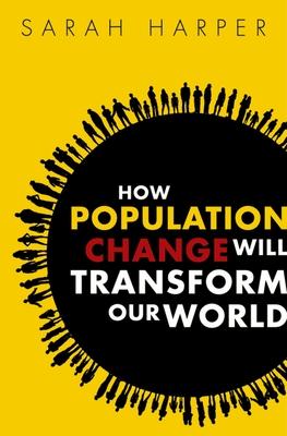 How Population Change Will Transform Our World - Harper, Sarah