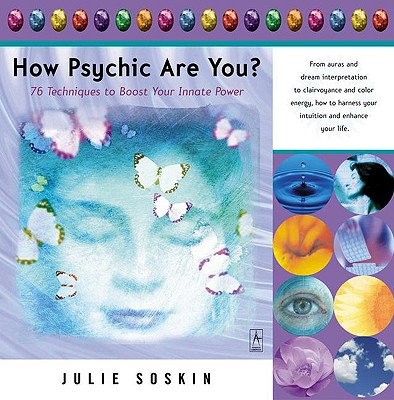 How Psychic Are You?: 76 Techniques to Boost Your Innate Power - Soskin, Julie