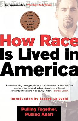 How Race Is Lived in America: Pulling Together, Pulling Apart - Correspondents of the New York Times, and Lelyveld, Joseph (Introduction by)