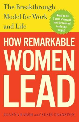 How Remarkable Women Lead: The Breakthrough Model for Work and Life - Barsh, Joanna, and Cranston, Susie, and Lewis, Geoffrey