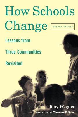 How Schools Change: Lessons from Three Communities Revisited - Wagner, Tony