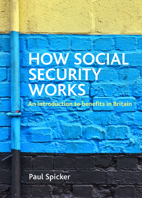 How Social Security Works: An Introduction to Benefits in Britain - Spicker, Paul, Dr.