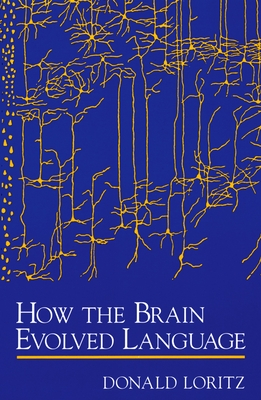 How the Brain Evolved Language - Loritz, Donald