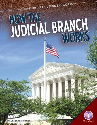 How the Judicial Branch Works - Petersen, Christine
