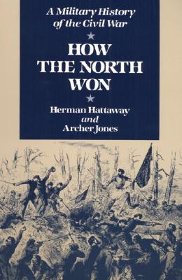 How the North Won: A Military History of the Civil War - Hattaway, Herman