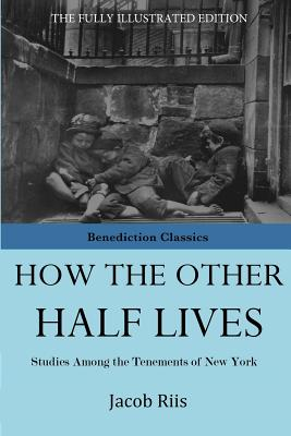 How the Other Half Lives - Riis, Jacob