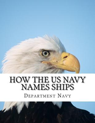 How the US Navy Names Ships - Navy, Department Of the