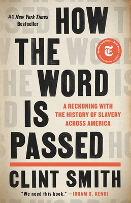 How the Word Is Passed: A Reckoning with the History of Slavery Across America - Smith, Clint