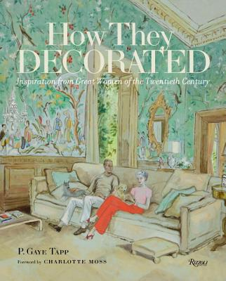 How They Decorated: Inspiration from Great Women of the Twentieth Century - Tapp, P Gaye, and Moss, Charlotte (Foreword by)