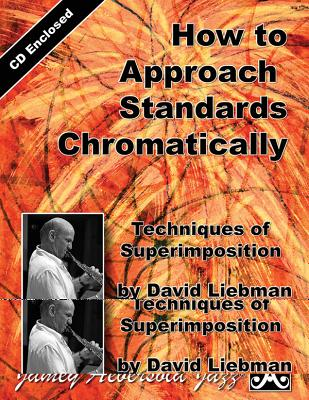 How to Approach Standards Chromatically: Techniques of Superimposition, Book & CD - Liebman, David