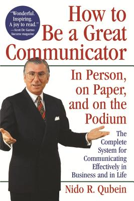 How to Be a Great Communicator: In Person, on Paper, and on the Podium - Qubein, Nido R