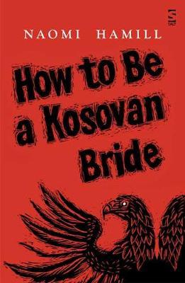 How To Be a Kosovan Bride - Hamill, Naomi