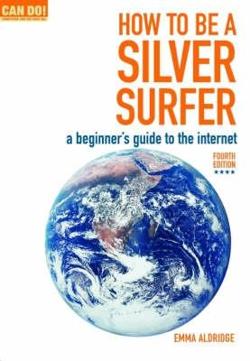 How to be a Silver Surfer: A Beginner's Guide to the Internet - Aldridge, Emma