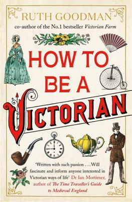 How to be a Victorian - Goodman, Ruth