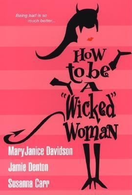 "How to Be a ""Wicked"" Woman - Davidson, MaryJanice, and Carr, Susanna"