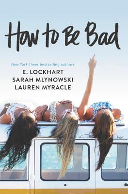 How to Be Bad - Myracle, Lauren, and Lockhart, E, and Mlynowski, Sarah