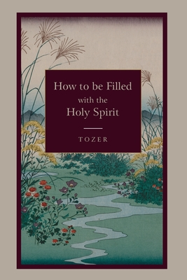How to Be Filled with the Holy Spirit - Tozer, A Z