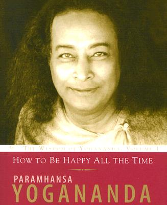 How to Be Happy All the Time - Yogananda, Paramhansa